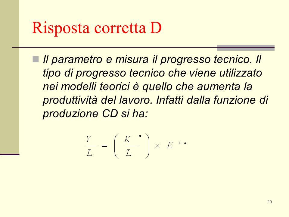 15 Risposta corretta D Il parametro e misura il progresso tecnico.