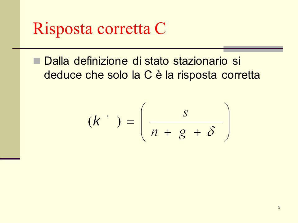 9 Risposta corretta C Dalla definizione di stato stazionario si deduce che solo la C è la risposta corretta
