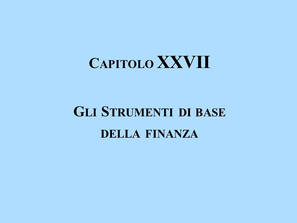 C APITOLO XXVII G LI S TRUMENTI DI BASE DELLA FINANZA