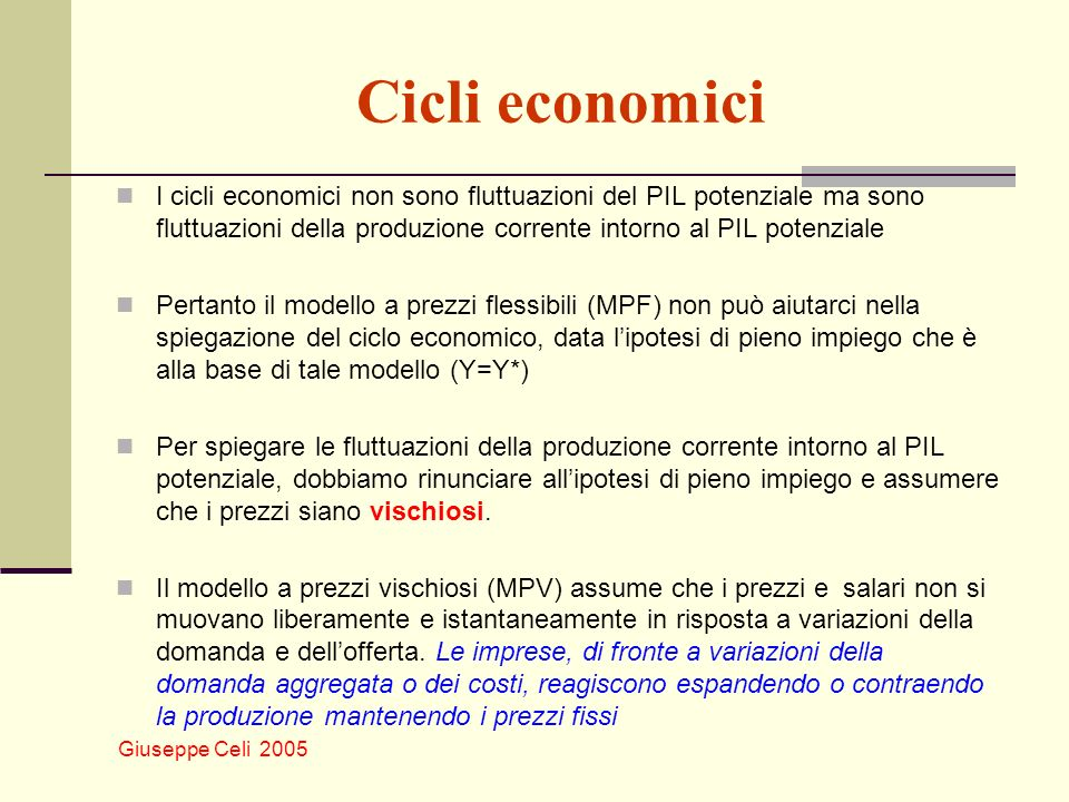 Giuseppe Celi 2005 Cicli economici I cicli economici non sono fluttuazioni del PIL potenziale ma sono fluttuazioni della produzione corrente intorno a
