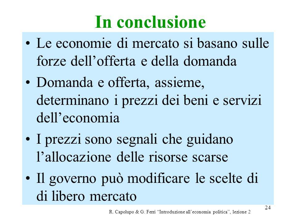 24 In conclusione R. Capolupo & G. Ferri Introduzione alleconomia politica, lezione 2 Le economie di mercato si basano sulle forze dellofferta e della