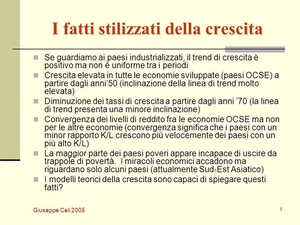 Giuseppe Celi 2005 26 Derivazione algebrica dello stato stazionario Riordinando i termini (spostando K t /L sul lato sinistro e ricordando che sY = sf(K/L)), otteniamo : La