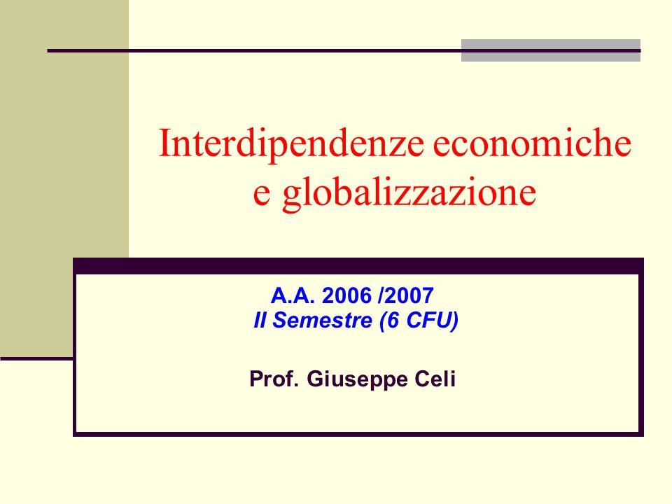 Interdipendenze economiche e globalizzazione A.A. 2006 /2007 II Semestre (6 CFU) Prof. Giuseppe Celi