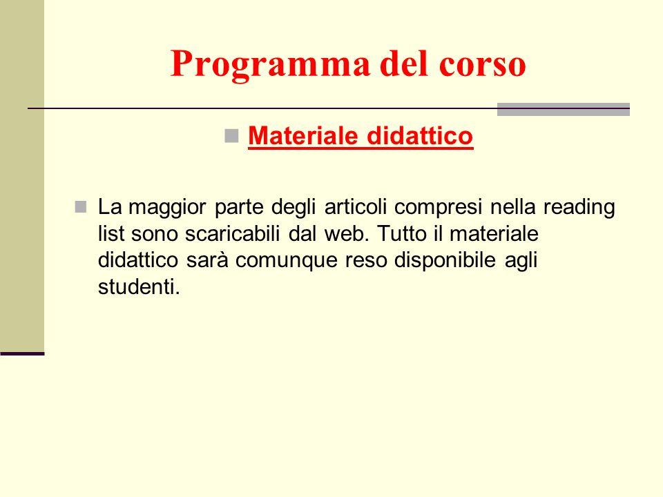 Programma del corso Materiale didattico La maggior parte degli articoli compresi nella reading list sono scaricabili dal web. Tutto il materiale didat