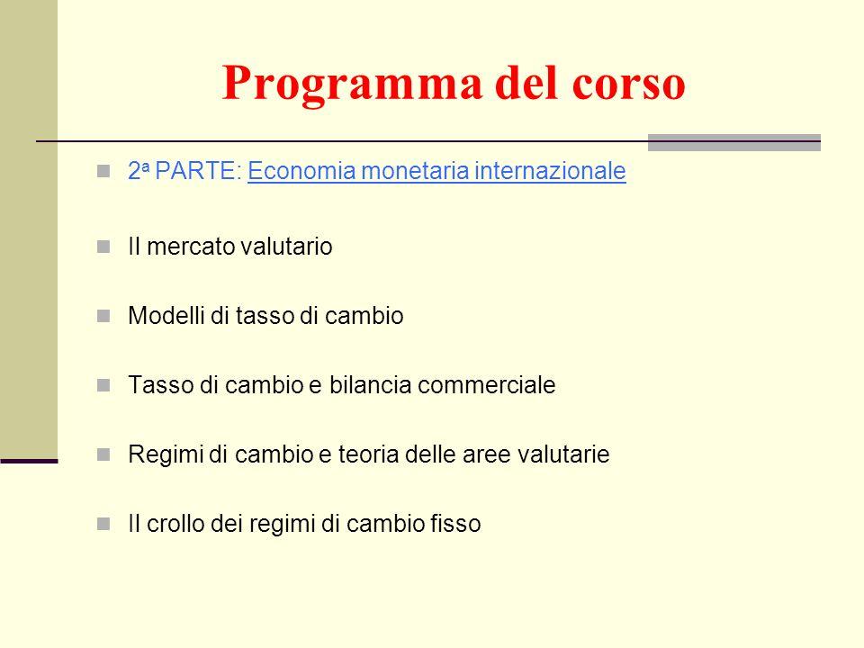 Programma del corso 2 a PARTE: Economia monetaria internazionale Il mercato valutario Modelli di tasso di cambio Tasso di cambio e bilancia commercial