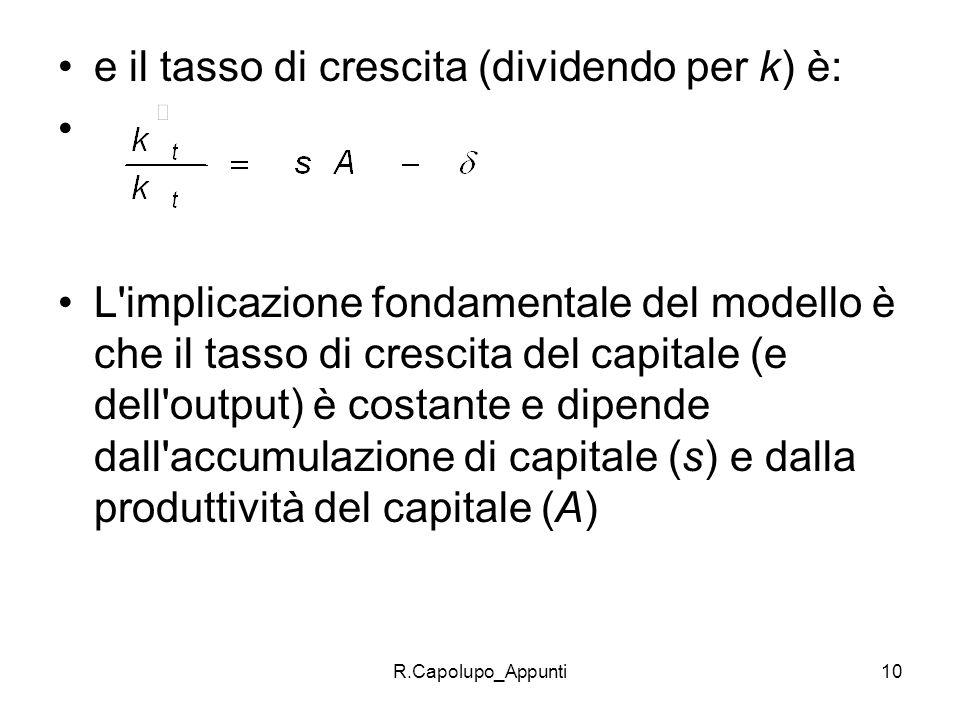 R.Capolupo_Appunti10 e il tasso di crescita (dividendo per k) è: L'implicazione fondamentale del modello è che il tasso di crescita del capitale (e de
