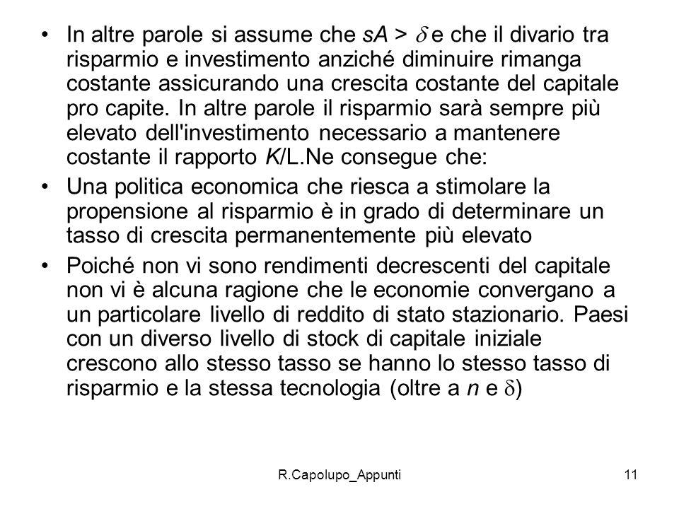 R.Capolupo_Appunti11 In altre parole si assume che sA > e che il divario tra risparmio e investimento anziché diminuire rimanga costante assicurando u