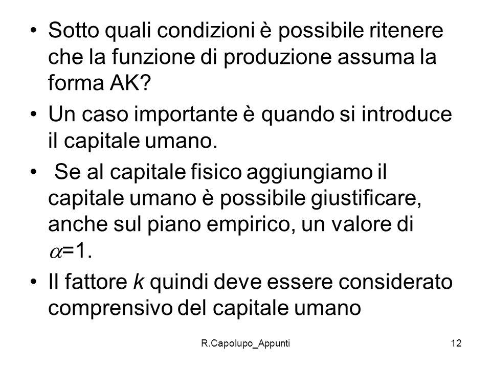 R.Capolupo_Appunti12 Sotto quali condizioni è possibile ritenere che la funzione di produzione assuma la forma AK? Un caso importante è quando si intr