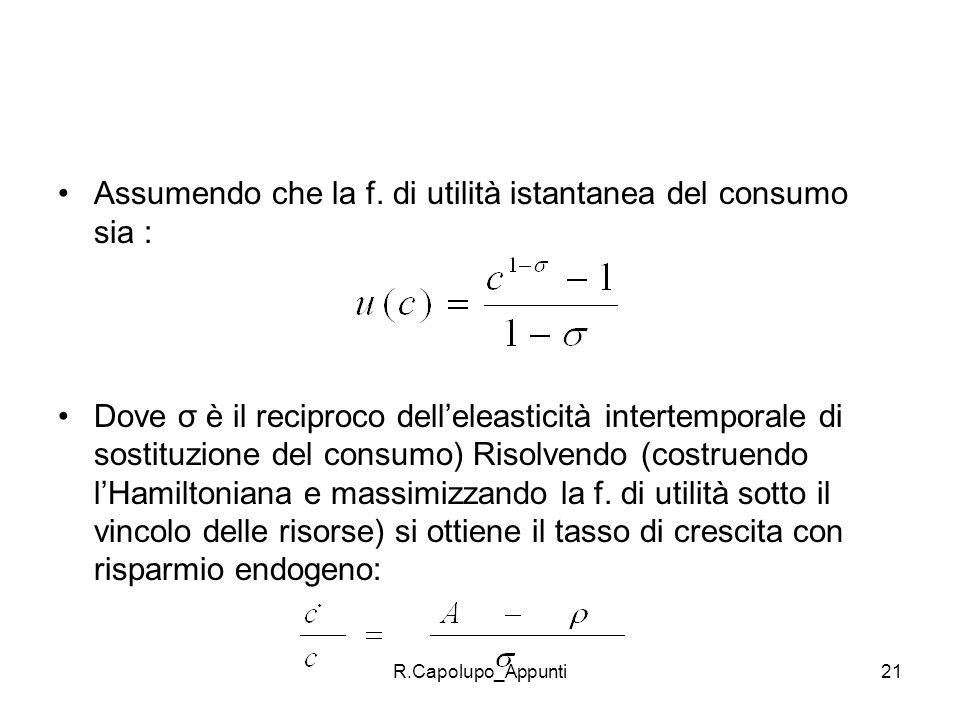 R.Capolupo_Appunti21 Assumendo che la f. di utilità istantanea del consumo sia : Dove σ è il reciproco delleleasticità intertemporale di sostituzione