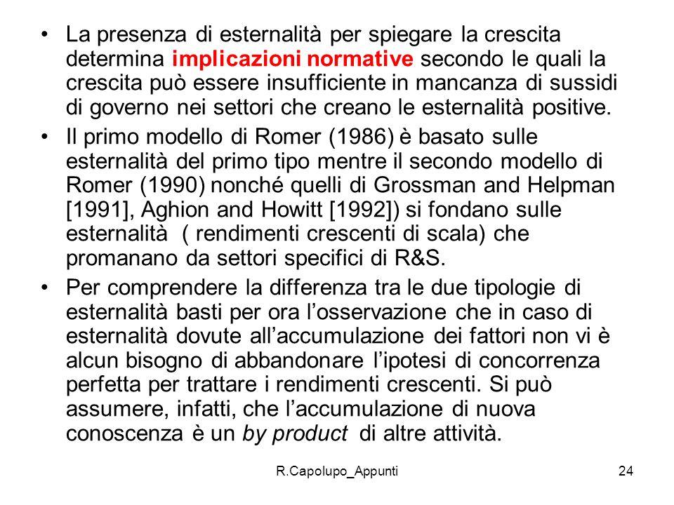 R.Capolupo_Appunti24 La presenza di esternalità per spiegare la crescita determina implicazioni normative secondo le quali la crescita può essere insu