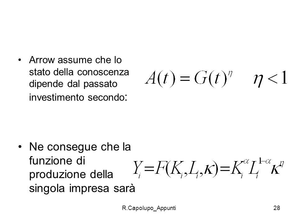 R.Capolupo_Appunti28 Arrow assume che lo stato della conoscenza dipende dal passato investimento secondo : Ne consegue che la funzione di produzione d