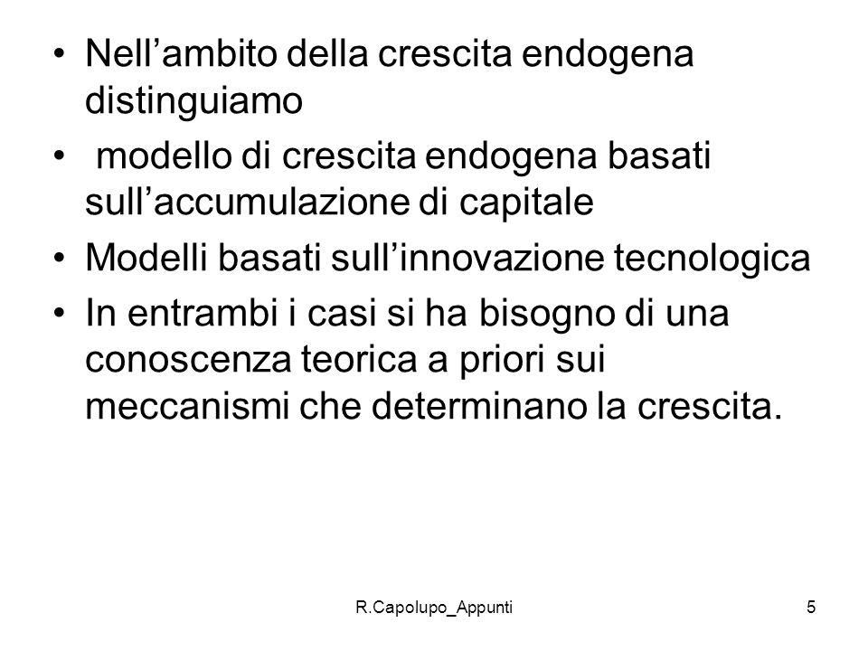 R.Capolupo_Appunti5 Nellambito della crescita endogena distinguiamo modello di crescita endogena basati sullaccumulazione di capitale Modelli basati s