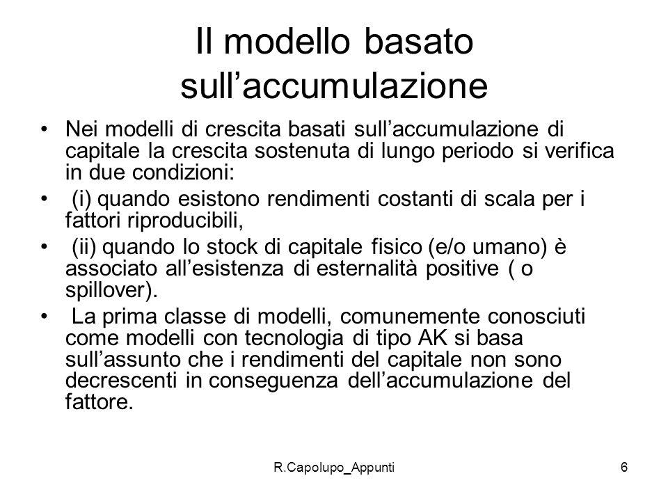 R.Capolupo_Appunti6 Il modello basato sullaccumulazione Nei modelli di crescita basati sullaccumulazione di capitale la crescita sostenuta di lungo pe