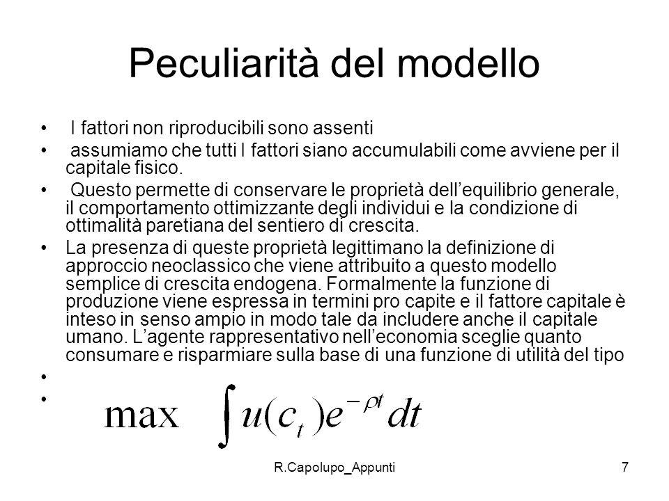 R.Capolupo_Appunti7 Peculiarità del modello I fattori non riproducibili sono assenti assumiamo che tutti I fattori siano accumulabili come avviene per