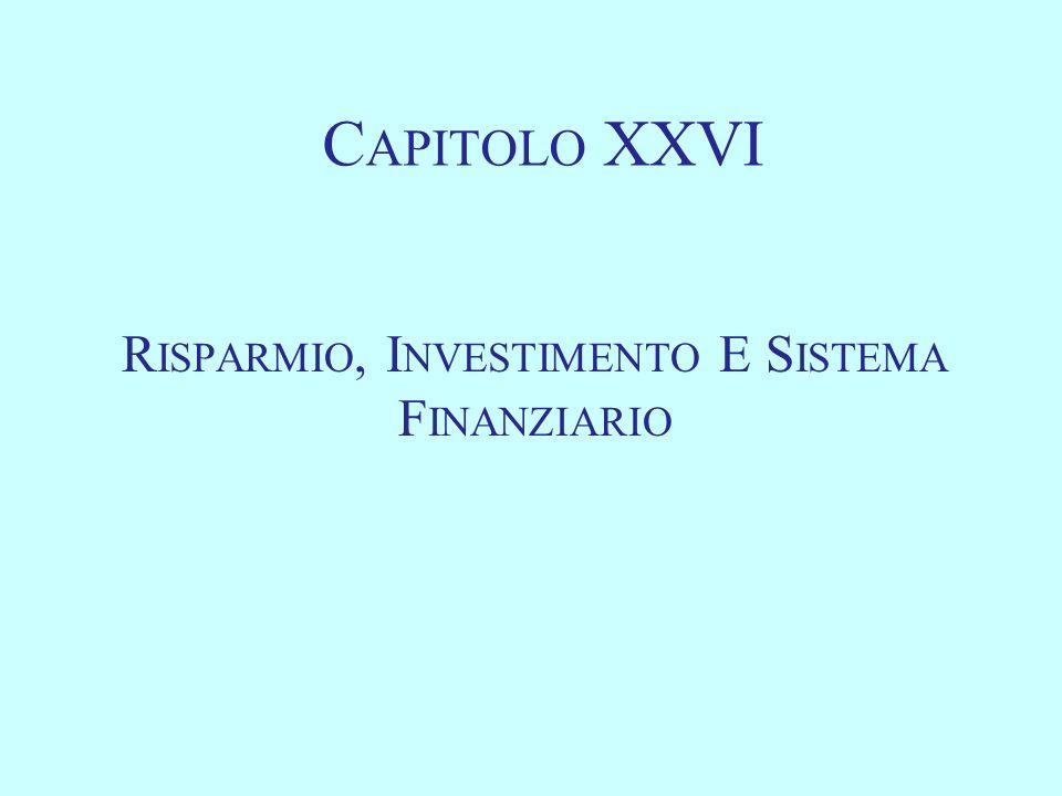 C APITOLO XXVI R ISPARMIO, I NVESTIMENTO E S ISTEMA F INANZIARIO