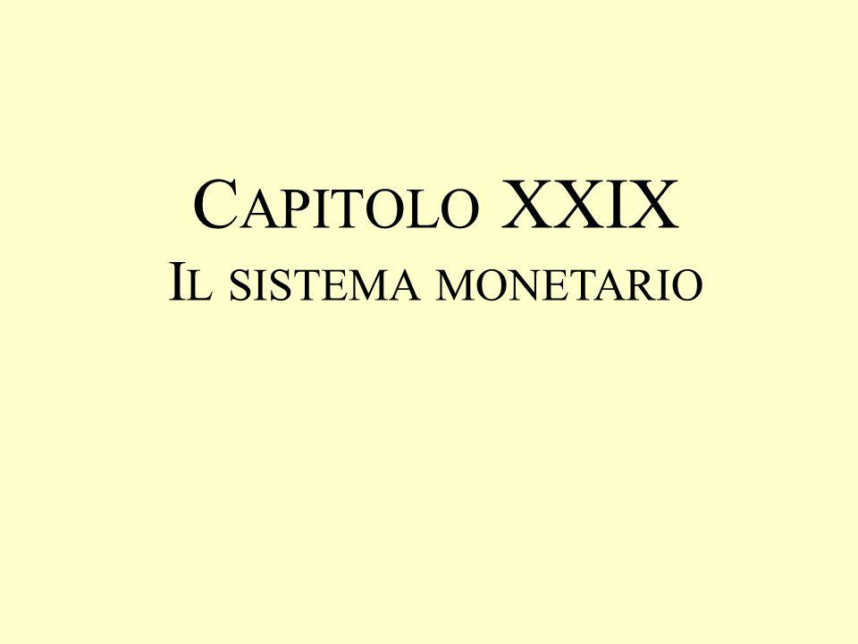 C APITOLO XXIX I L SISTEMA MONETARIO