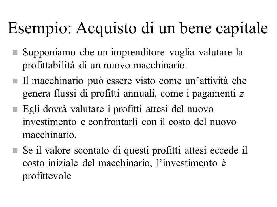 Esempio: Acquisto di un bene capitale n Supponiamo che un imprenditore voglia valutare la profittabilità di un nuovo macchinario. n Il macchinario può