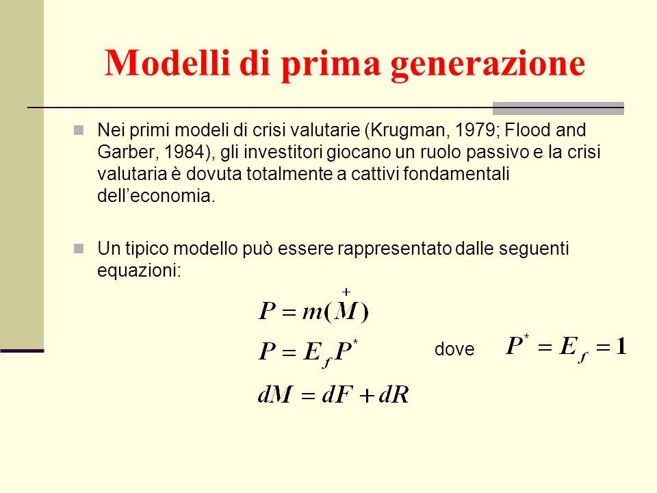 Modelli di prima generazione Nei primi modeli di crisi valutarie (Krugman, 1979; Flood and Garber, 1984), gli investitori giocano un ruolo passivo e l