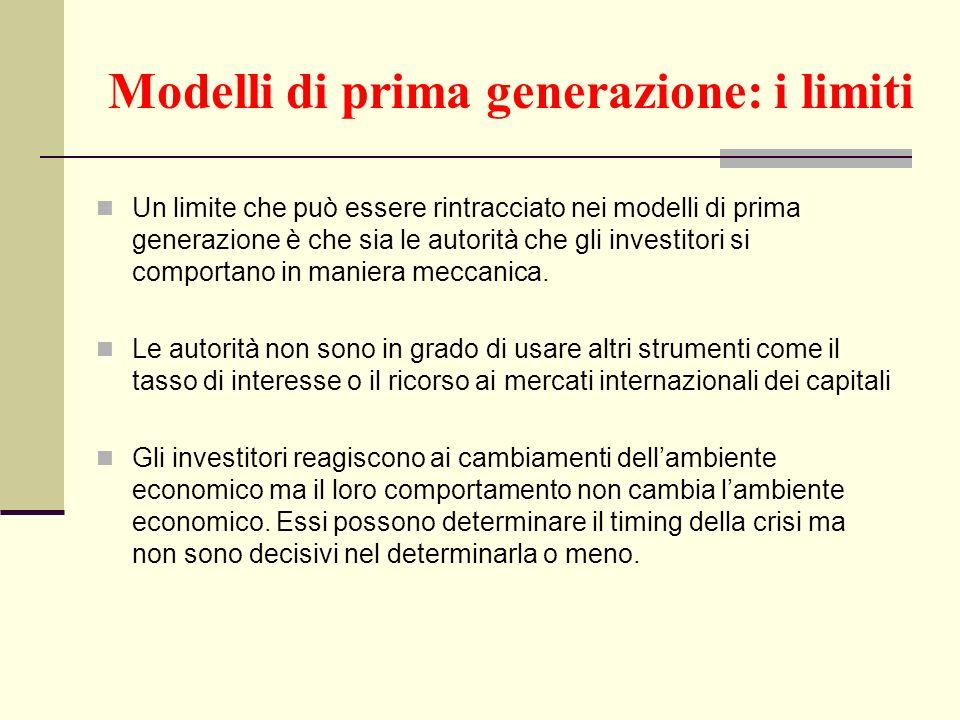 Modelli di prima generazione: i limiti Un limite che può essere rintracciato nei modelli di prima generazione è che sia le autorità che gli investitor