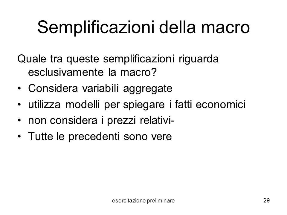 esercitazione preliminare29 Semplificazioni della macro Quale tra queste semplificazioni riguarda esclusivamente la macro? Considera variabili aggrega