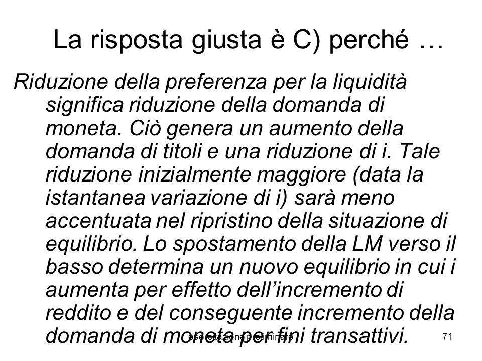 esercitazione preliminare71 La risposta giusta è C) perché … Riduzione della preferenza per la liquidità significa riduzione della domanda di moneta.