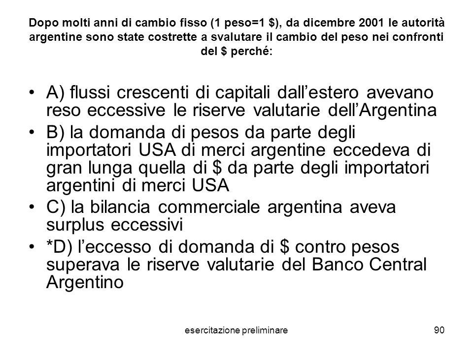 esercitazione preliminare90 Dopo molti anni di cambio fisso (1 peso=1 $), da dicembre 2001 le autorità argentine sono state costrette a svalutare il c