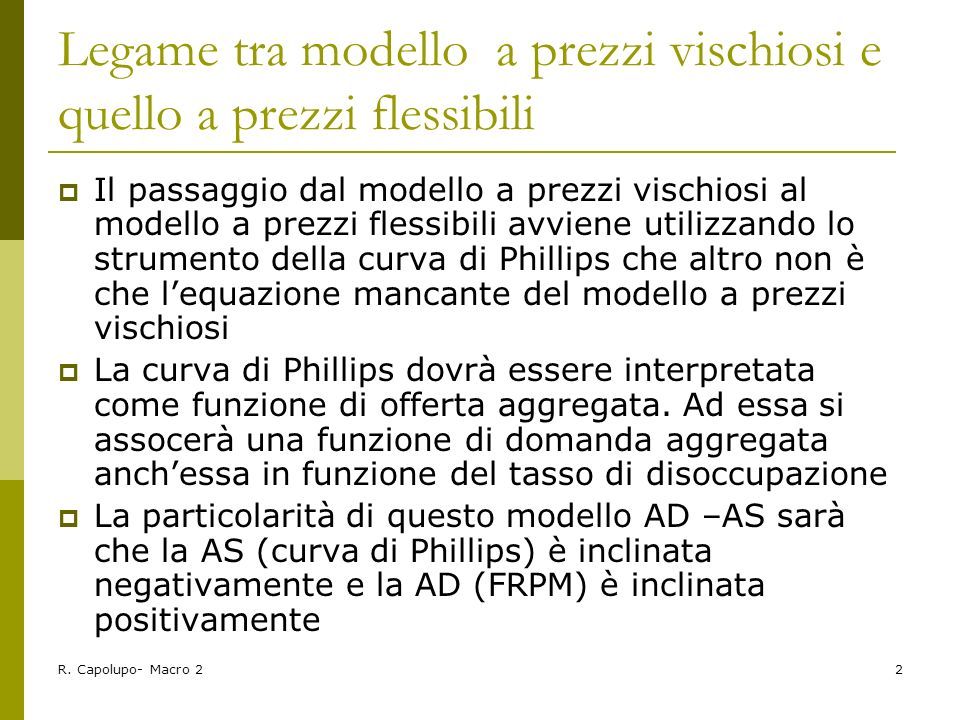 R. Capolupo- Macro 22 Legame tra modello a prezzi vischiosi e quello a prezzi flessibili Il passaggio dal modello a prezzi vischiosi al modello a prez
