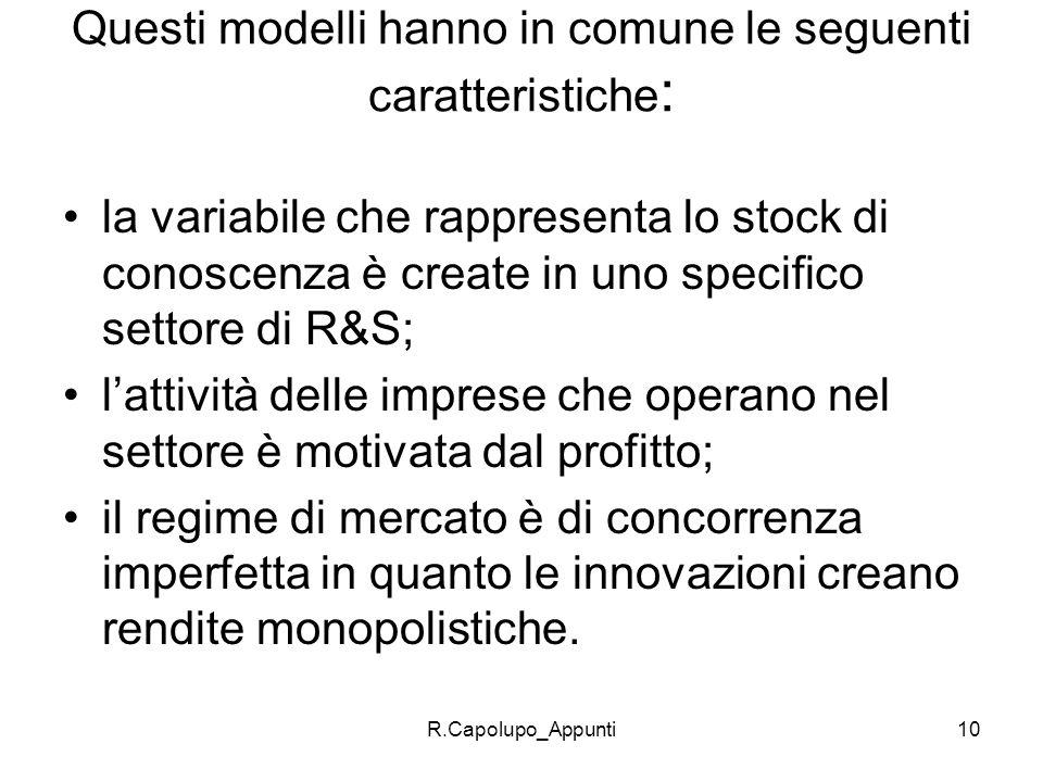 R.Capolupo_Appunti10 Questi modelli hanno in comune le seguenti caratteristiche : la variabile che rappresenta lo stock di conoscenza è create in uno