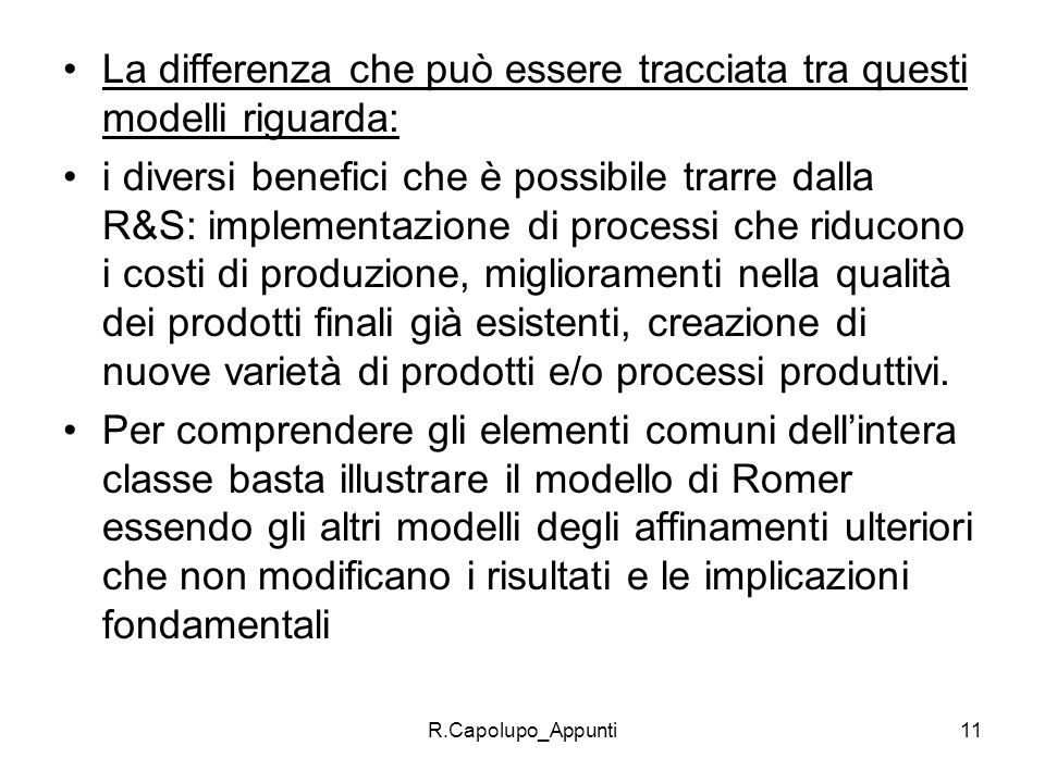 R.Capolupo_Appunti11 La differenza che può essere tracciata tra questi modelli riguarda: i diversi benefici che è possibile trarre dalla R&S: implemen