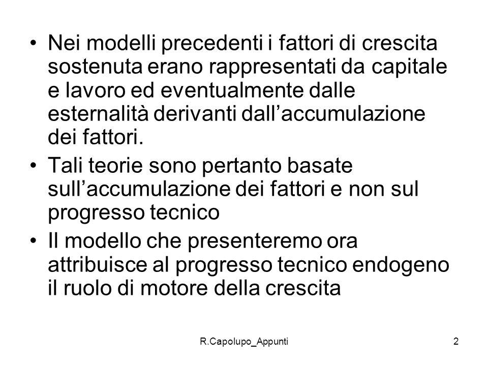 R.Capolupo_Appunti2 Nei modelli precedenti i fattori di crescita sostenuta erano rappresentati da capitale e lavoro ed eventualmente dalle esternalità