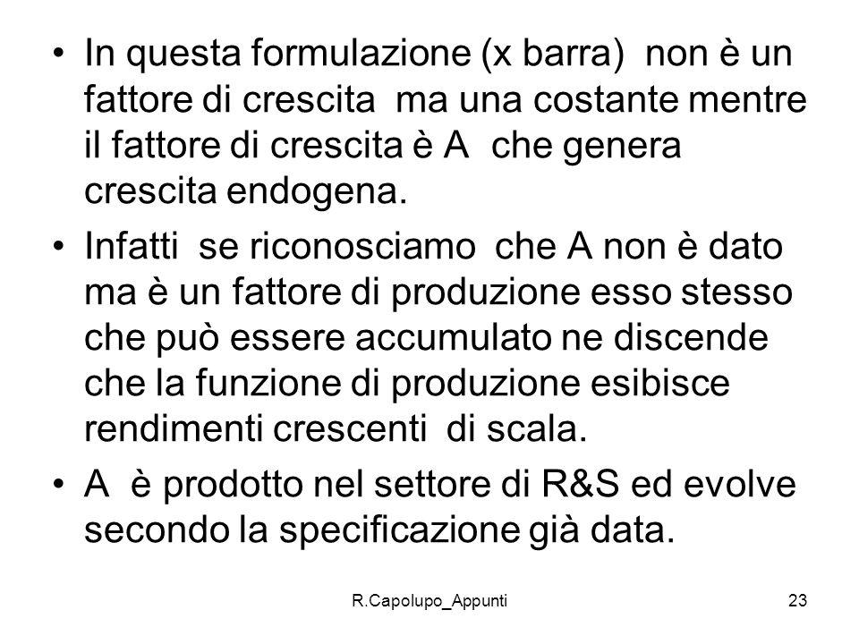 R.Capolupo_Appunti23 In questa formulazione (x barra) non è un fattore di crescita ma una costante mentre il fattore di crescita è A che genera cresci