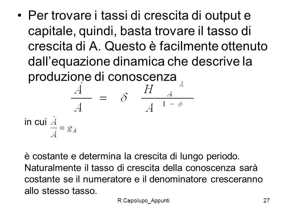 R.Capolupo_Appunti27 Per trovare i tassi di crescita di output e capitale, quindi, basta trovare il tasso di crescita di A. Questo è facilmente ottenu