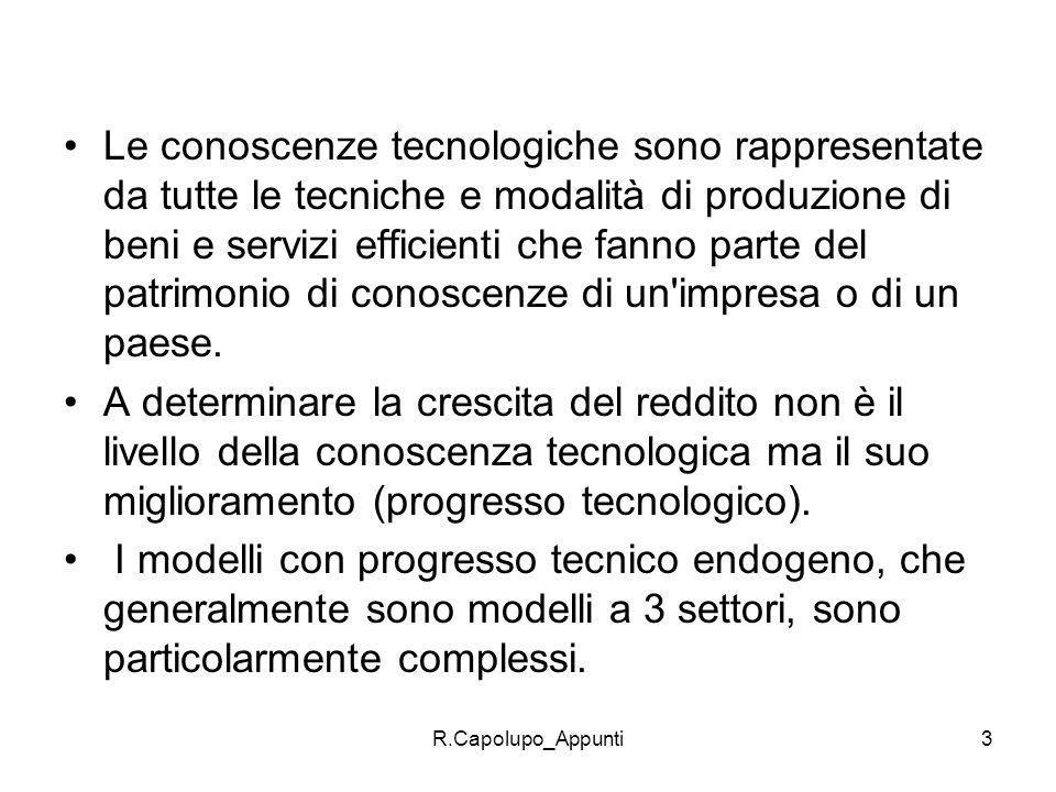 R.Capolupo_Appunti3 Le conoscenze tecnologiche sono rappresentate da tutte le tecniche e modalità di produzione di beni e servizi efficienti che fanno