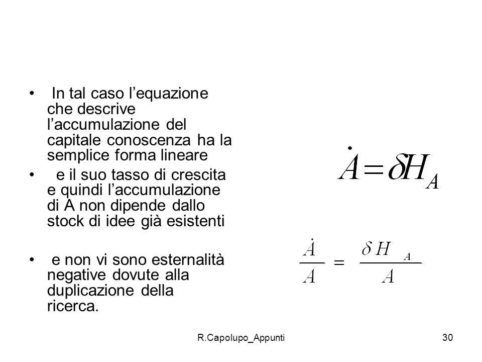 R.Capolupo_Appunti30 In tal caso lequazione che descrive laccumulazione del capitale conoscenza ha la semplice forma lineare e il suo tasso di crescit