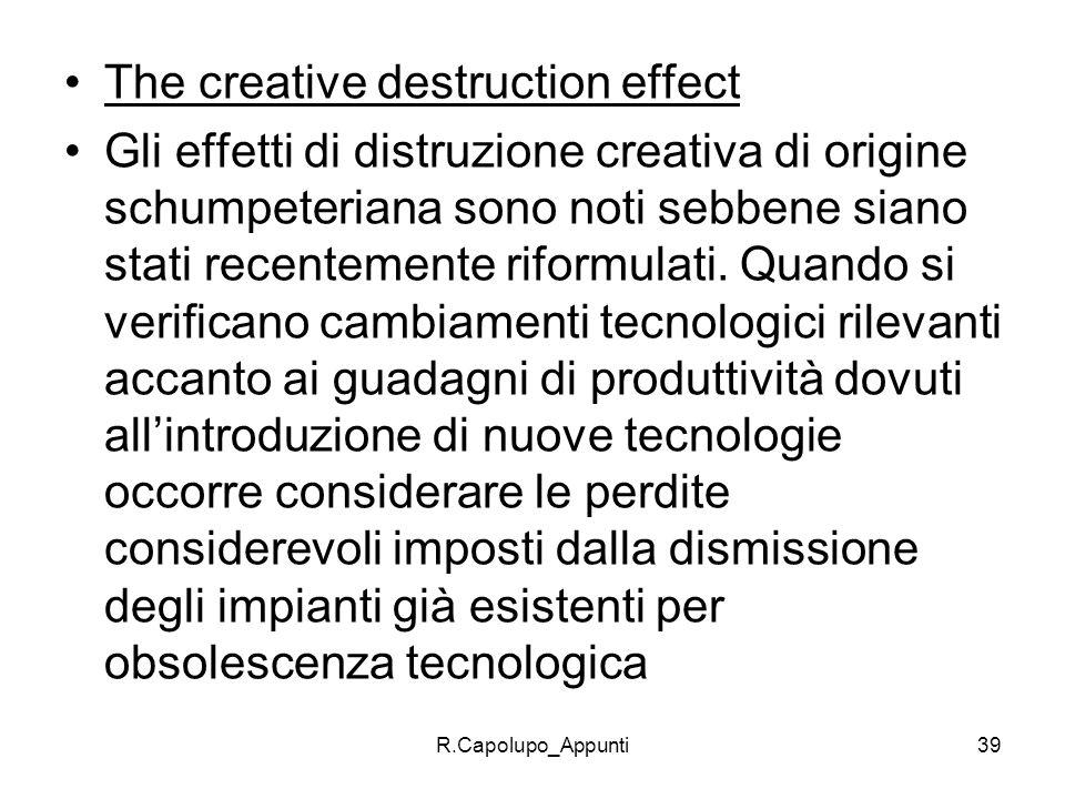 R.Capolupo_Appunti39 The creative destruction effect Gli effetti di distruzione creativa di origine schumpeteriana sono noti sebbene siano stati recen