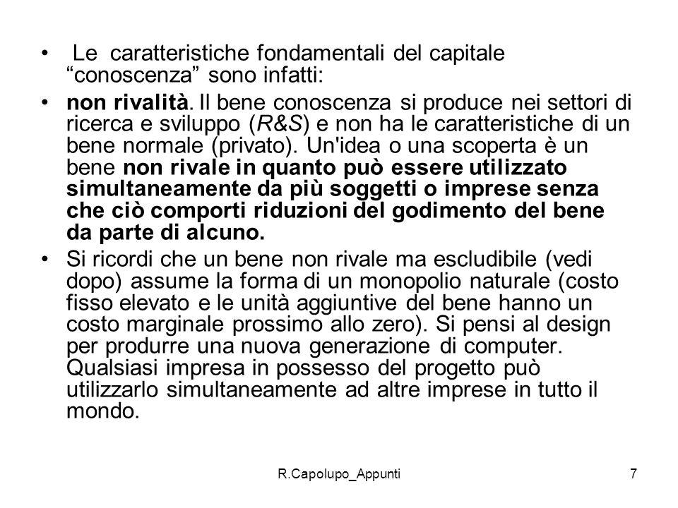 R.Capolupo_Appunti7 Le caratteristiche fondamentali del capitale conoscenza sono infatti: non rivalità. Il bene conoscenza si produce nei settori di r