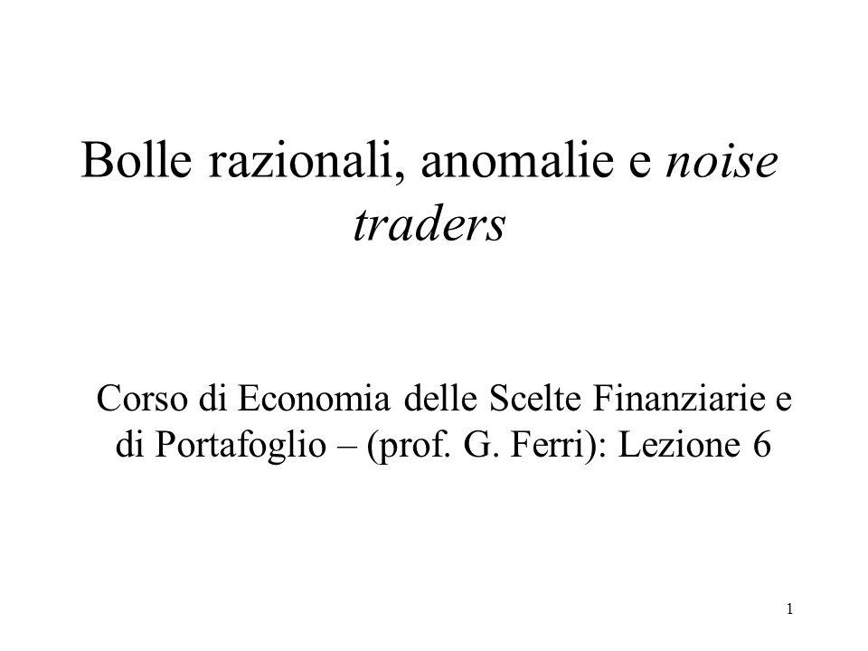 1 Bolle razionali, anomalie e noise traders Corso di Economia delle Scelte Finanziarie e di Portafoglio – (prof. G. Ferri): Lezione 6