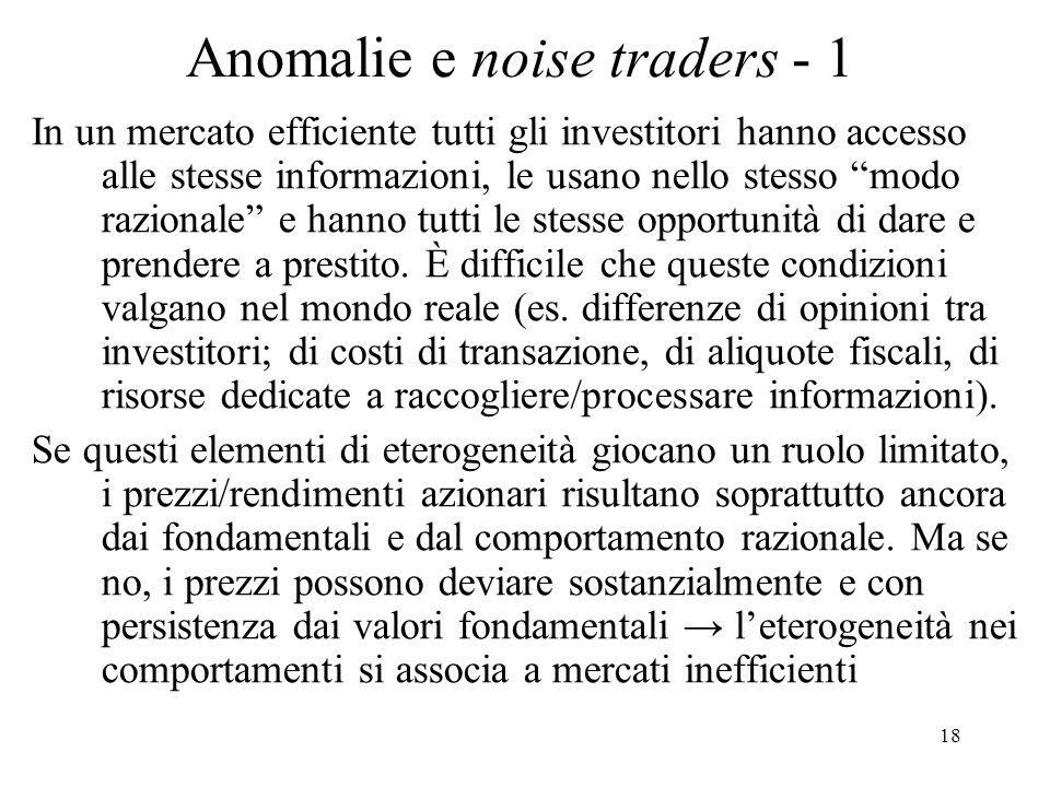 18 Anomalie e noise traders - 1 In un mercato efficiente tutti gli investitori hanno accesso alle stesse informazioni, le usano nello stesso modo razi