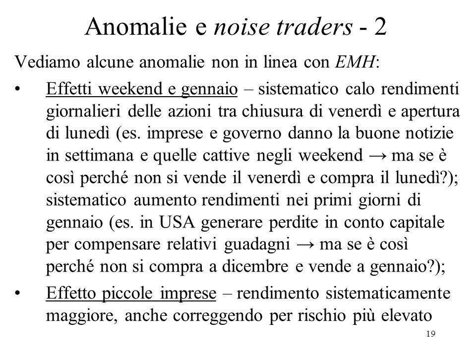 19 Anomalie e noise traders - 2 Vediamo alcune anomalie non in linea con EMH: Effetti weekend e gennaio – sistematico calo rendimenti giornalieri dell