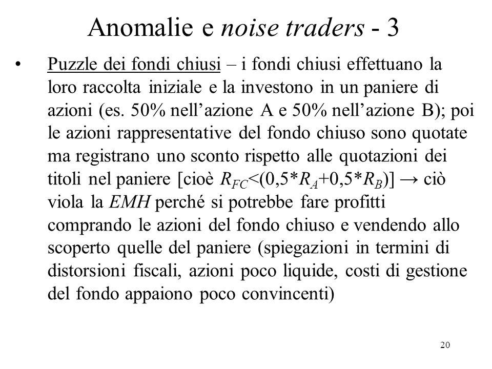 20 Anomalie e noise traders - 3 Puzzle dei fondi chiusi – i fondi chiusi effettuano la loro raccolta iniziale e la investono in un paniere di azioni (