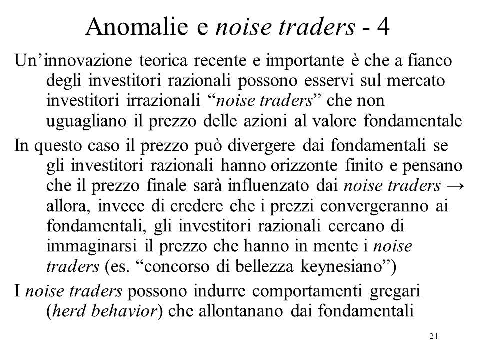 21 Anomalie e noise traders - 4 Uninnovazione teorica recente e importante è che a fianco degli investitori razionali possono esservi sul mercato inve