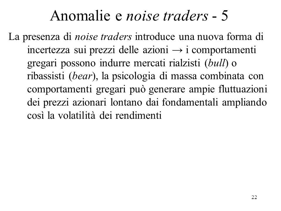 22 Anomalie e noise traders - 5 La presenza di noise traders introduce una nuova forma di incertezza sui prezzi delle azioni i comportamenti gregari p