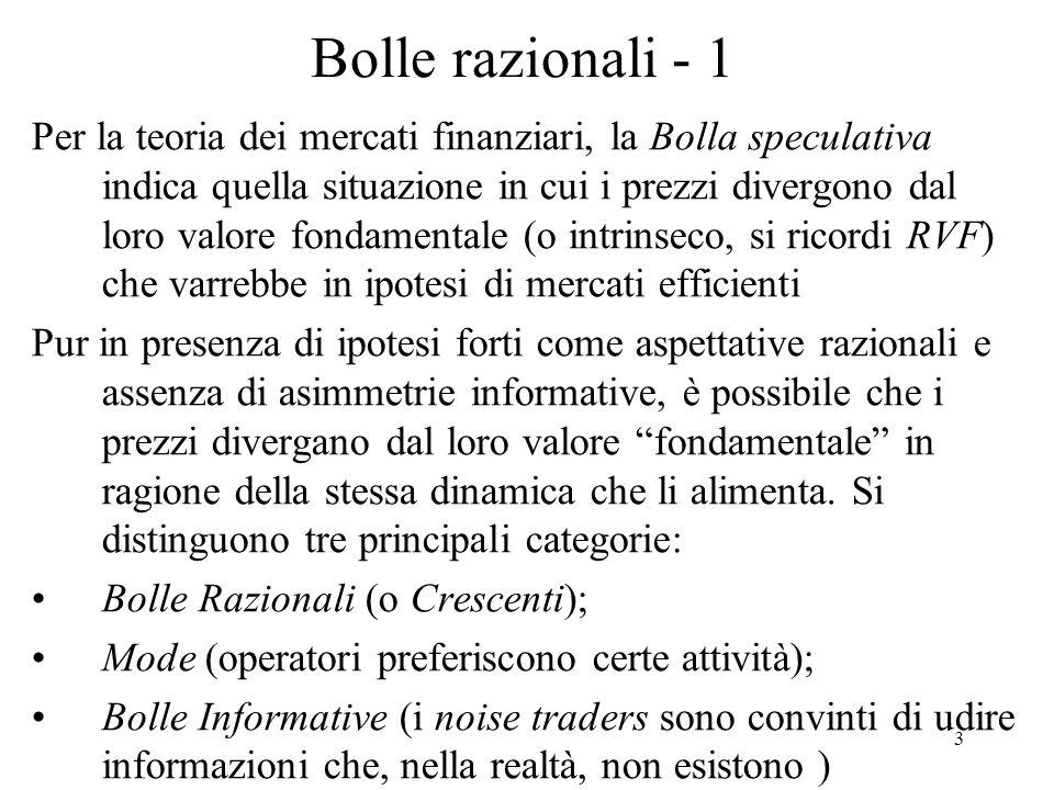 3 Bolle razionali - 1 Per la teoria dei mercati finanziari, la Bolla speculativa indica quella situazione in cui i prezzi divergono dal loro valore fo