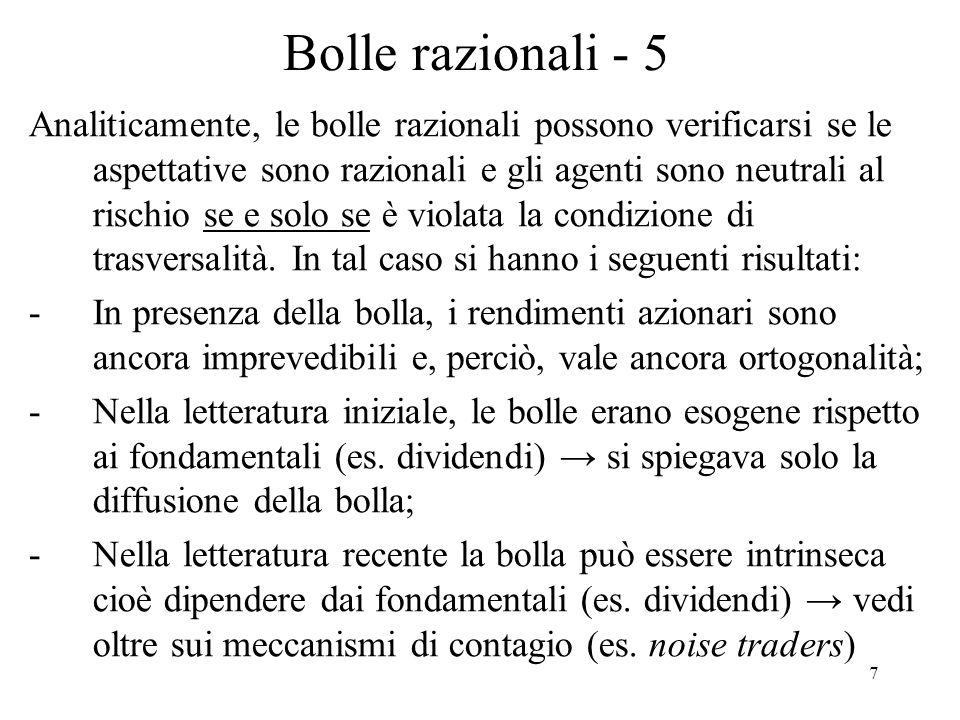 7 Bolle razionali - 5 Analiticamente, le bolle razionali possono verificarsi se le aspettative sono razionali e gli agenti sono neutrali al rischio se