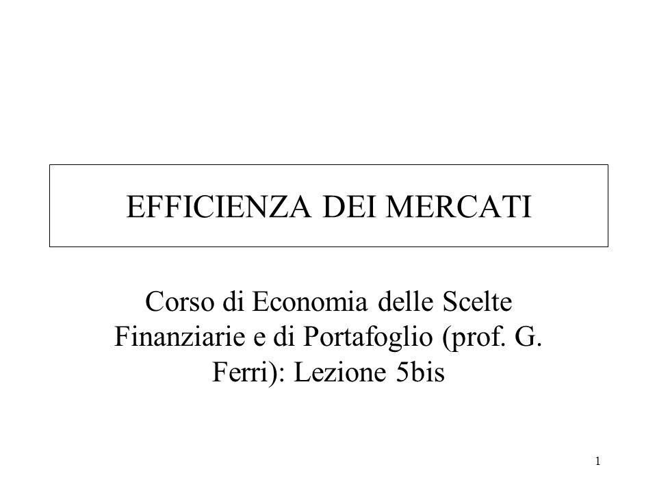 2 DEFINZIONI DI EFFICIENZA dei mercati dei capitali Efficienza operativa –i costi di transazione (commissioni e bid-ask spread) sono minimizzati.