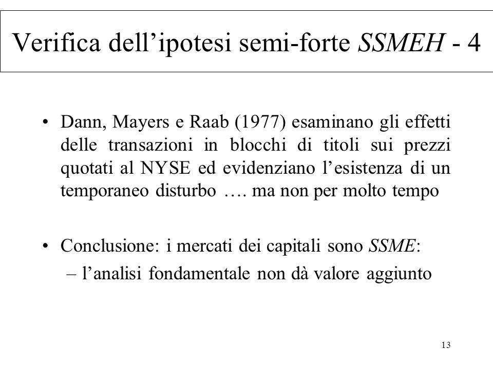 13 Dann, Mayers e Raab (1977) esaminano gli effetti delle transazioni in blocchi di titoli sui prezzi quotati al NYSE ed evidenziano lesistenza di un