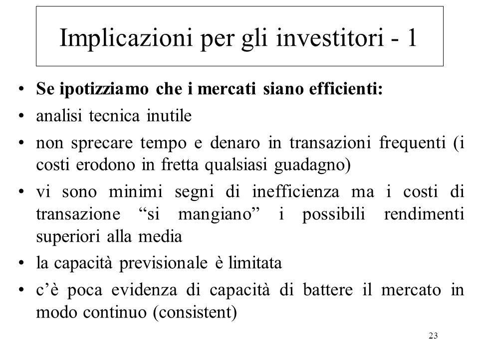 23 Implicazioni per gli investitori - 1 Se ipotizziamo che i mercati siano efficienti: analisi tecnica inutile non sprecare tempo e denaro in transazi