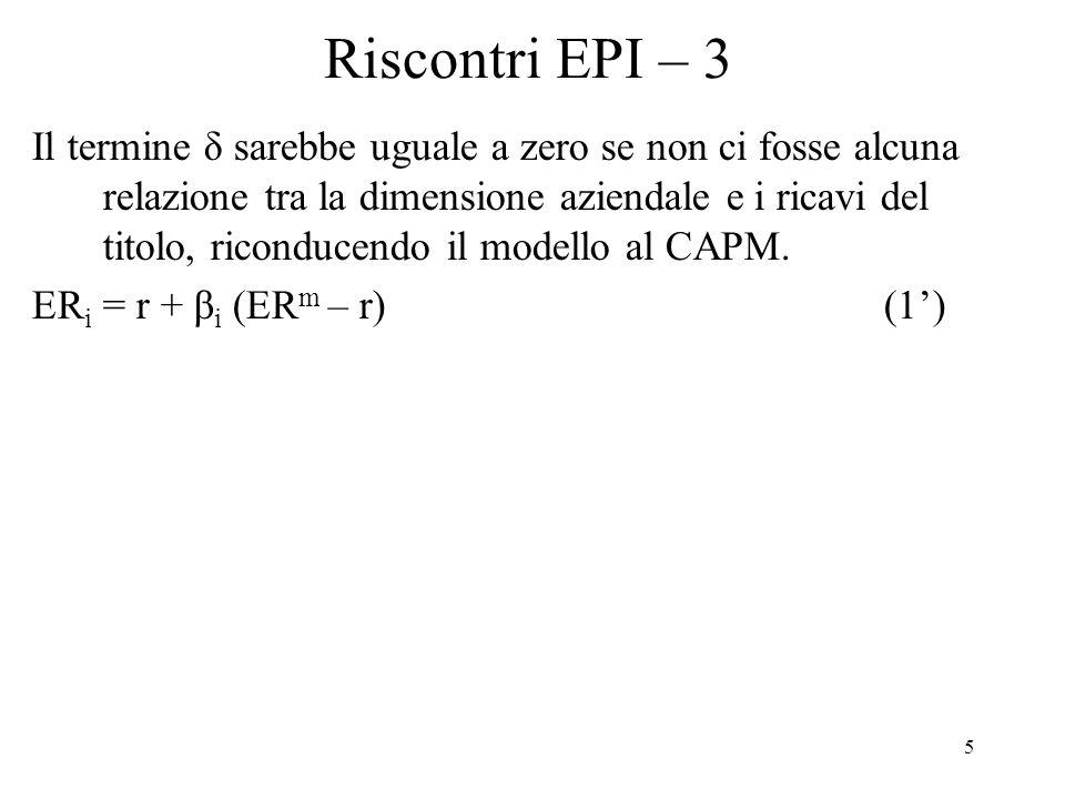 5 Riscontri EPI – 3 Il termine δ sarebbe uguale a zero se non ci fosse alcuna relazione tra la dimensione aziendale e i ricavi del titolo, riconducendo il modello al CAPM.
