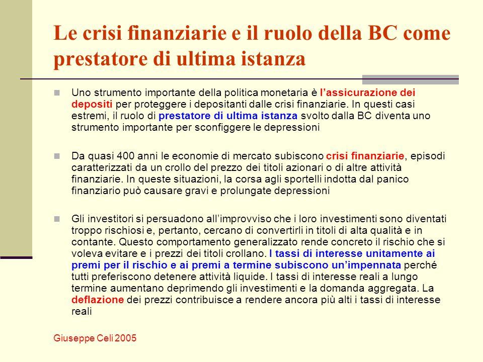 Giuseppe Celi 2005 Le crisi finanziarie e il ruolo della BC come prestatore di ultima istanza Uno strumento importante della politica monetaria è lassicurazione dei depositi per proteggere i depositanti dalle crisi finanziarie.