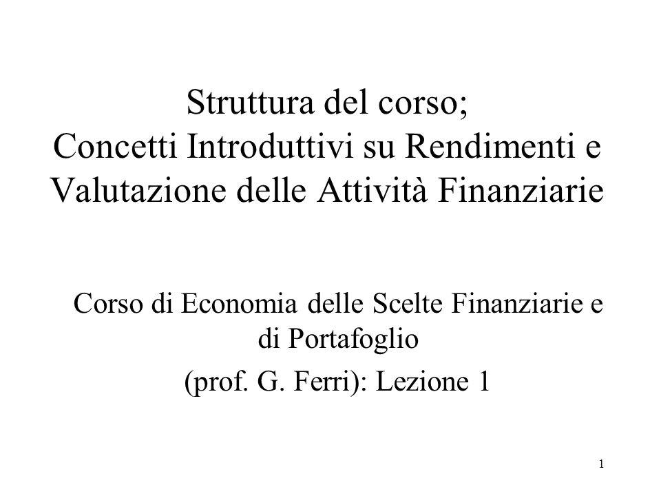1 Struttura del corso; Concetti Introduttivi su Rendimenti e Valutazione delle Attività Finanziarie Corso di Economia delle Scelte Finanziarie e di Portafoglio (prof.